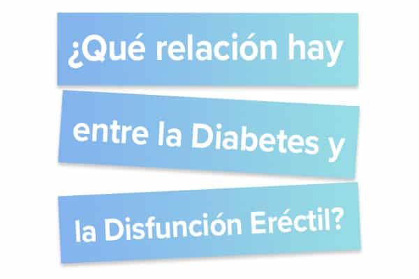 Qué relación hay entre la Diabetes y la Disfunción Eréctil
