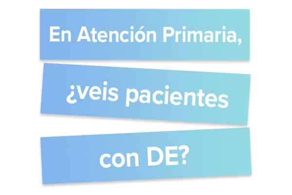 En Atención Primaria, veis pacientes con DE